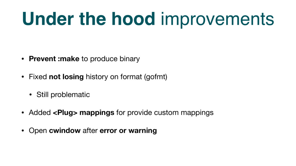 Under the hood improvements • Prevent :make to ...