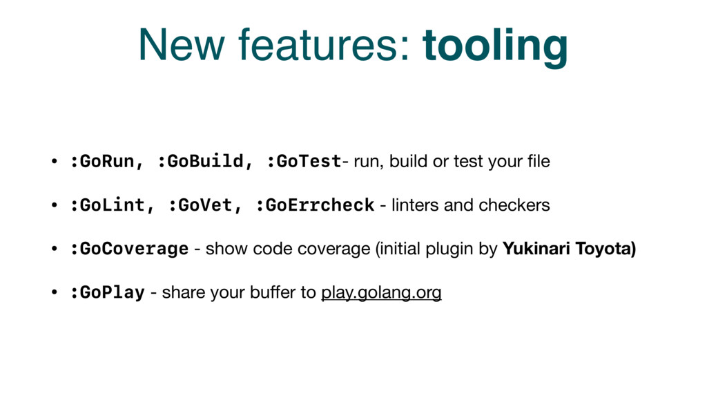 New features: tooling • :GoRun, :GoBuild, :GoTe...