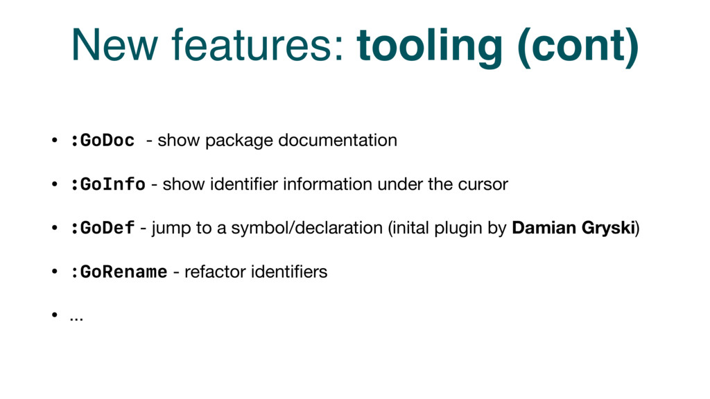New features: tooling (cont) • :GoDoc - show pa...