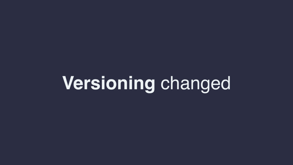 Versioning changed