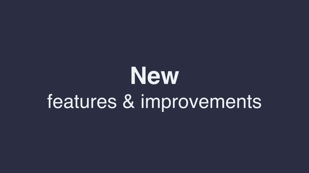 New features & improvements