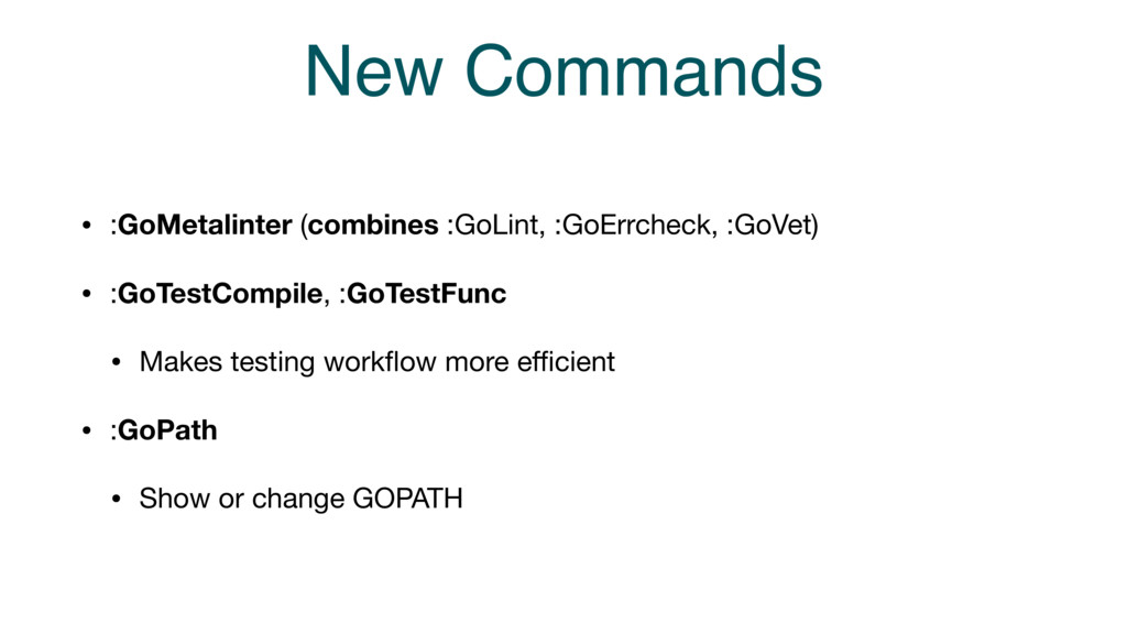 New Commands • :GoMetalinter (combines :GoLint,...