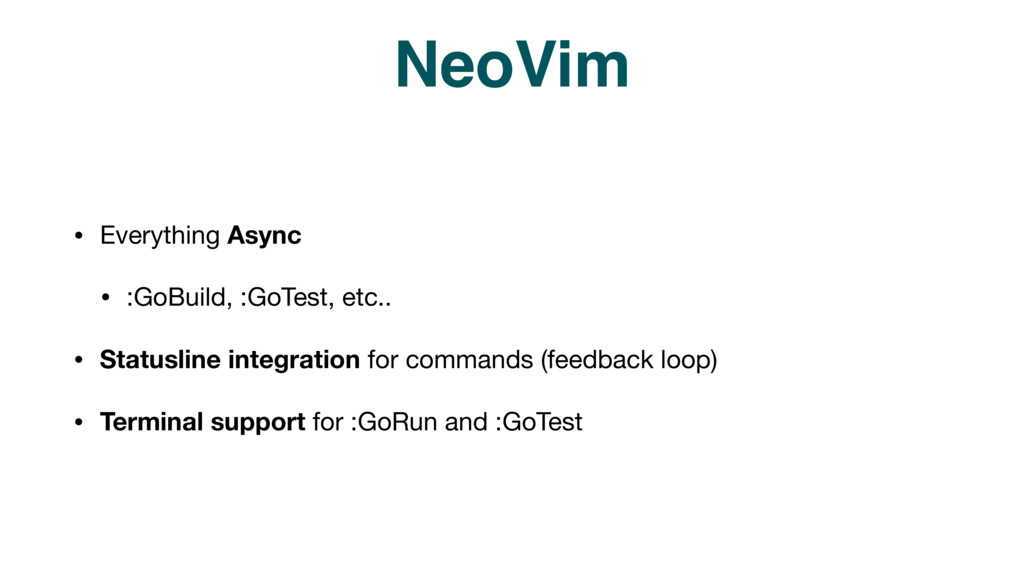NeoVim • Everything Async  • :GoBuild, :GoTest,...