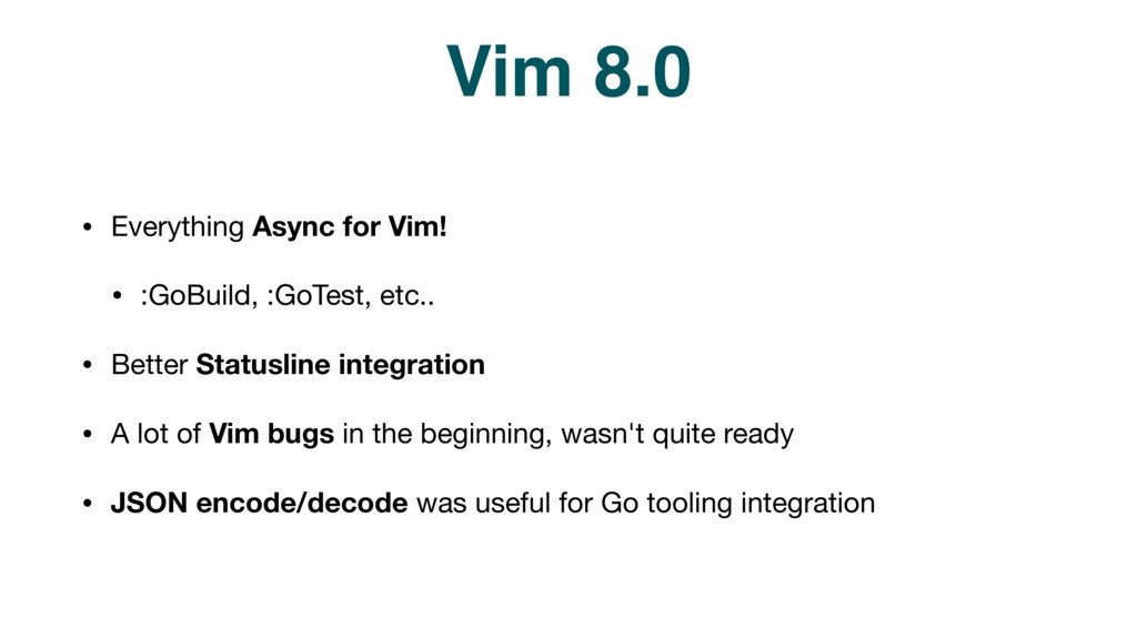 Vim 8.0 • Everything Async for Vim!  • :GoBuild...