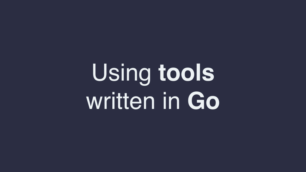 Using tools written in Go