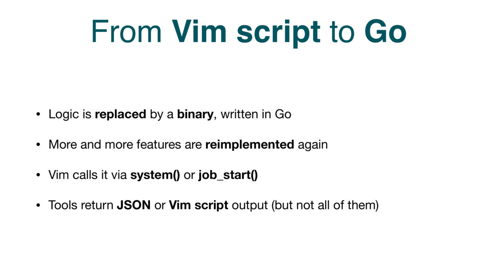 From Vim script to Go • Logic is replaced by a ...