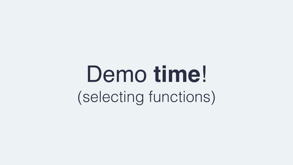 Demo time! (selecting functions)