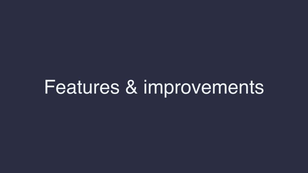 Features & improvements