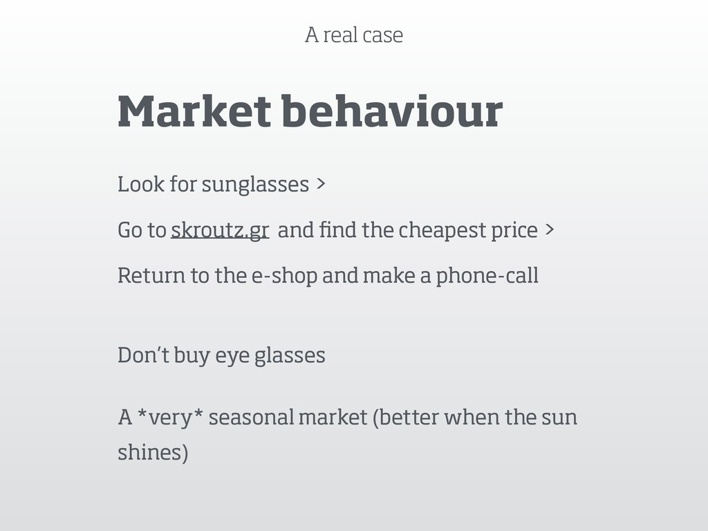 A real case Market behaviour Look for sunglasse...