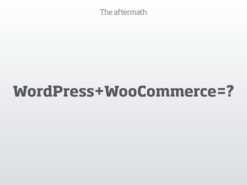 The aftermath WordPress+WooCommerce=?