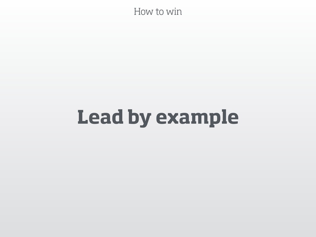 How to win Lead by example