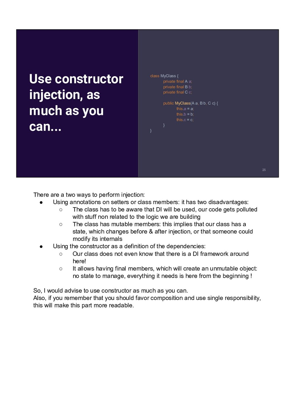 Use constructor injection, as much as you can.....