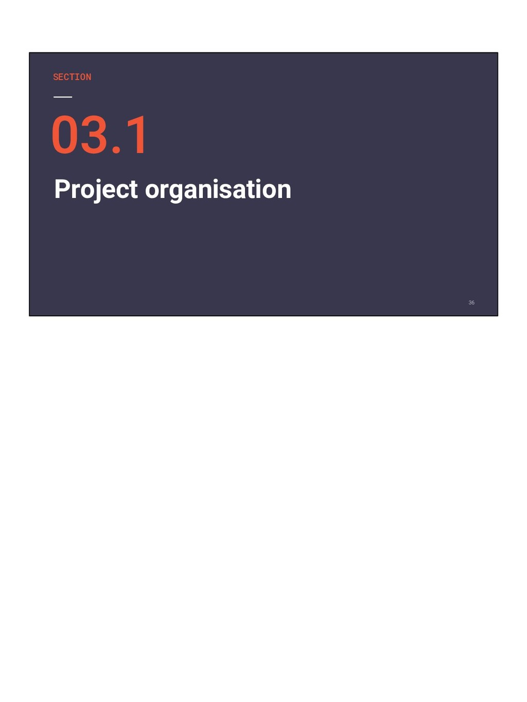 SECTION Project organisation