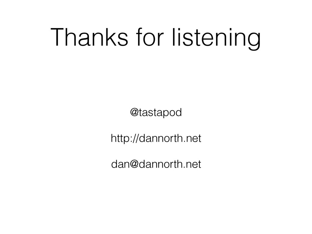Thanks for listening @tastapod http://dannorth....
