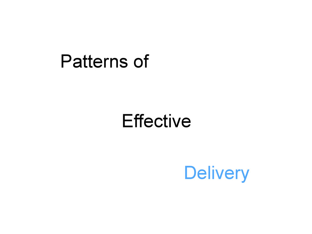 Patterns of Effective Delivery