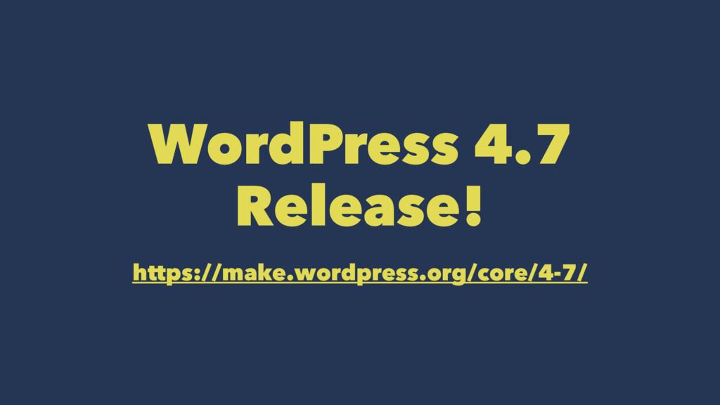 WordPress 4.7 Release! https://make.wordpress.o...