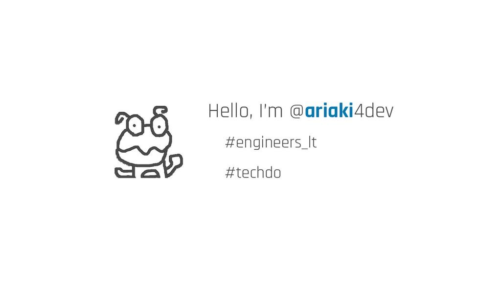 Hello, I'm @ariaki4dev #engineers_lt #techdo
