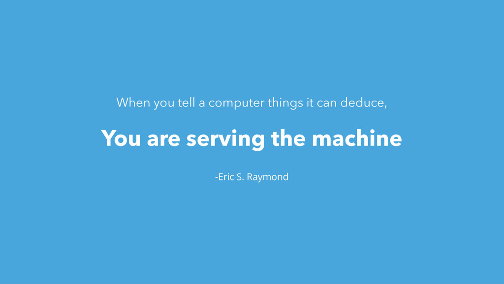 -Eric S. Raymond You are serving the machine Wh...