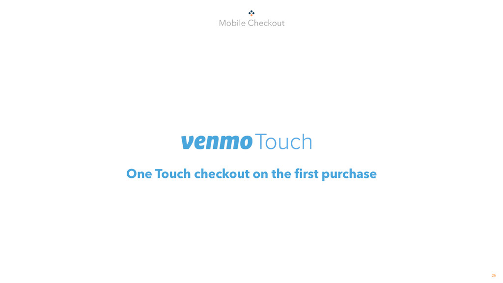 One Touch checkout on the first purchase 26 Mob...