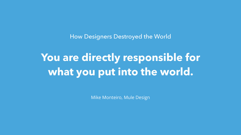 Mike Monteiro, Mule Design You are directly res...