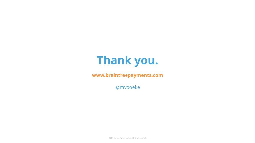 Thank you. www.braintreepayments.com © 2013 Bra...