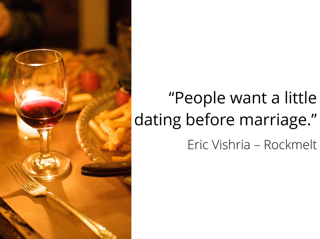 """""""People want a little dating before marriage."""" ..."""