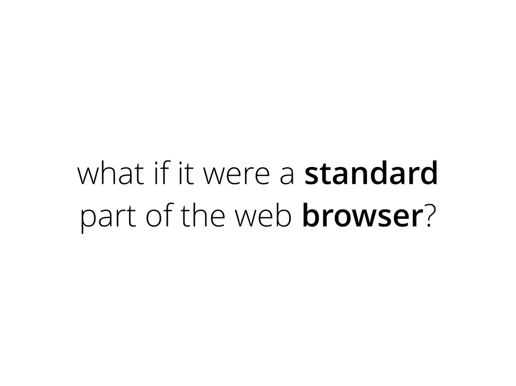what if it were a standard part of the web brow...