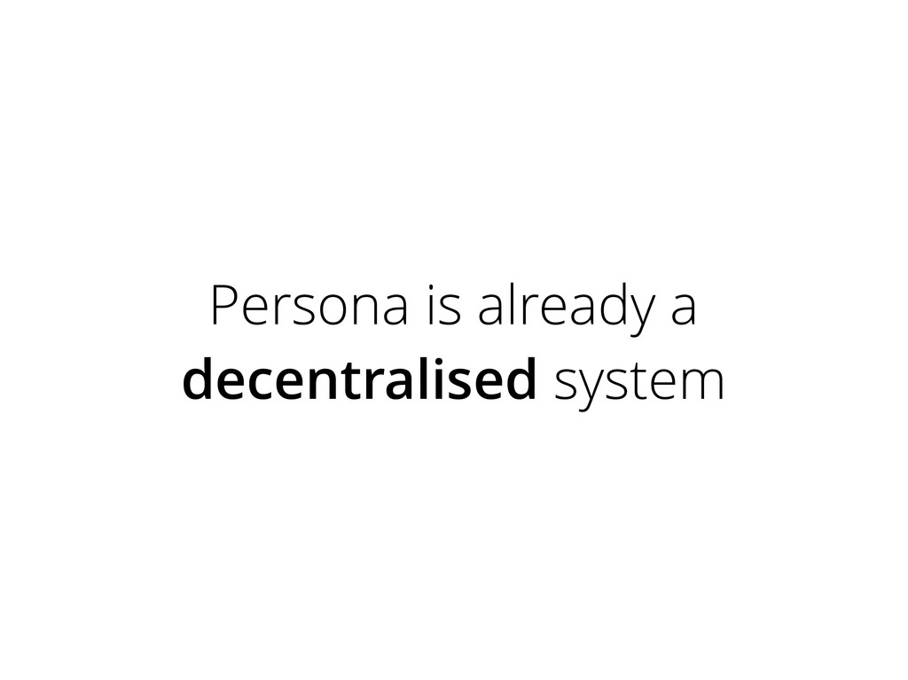 Persona is already a decentralised system