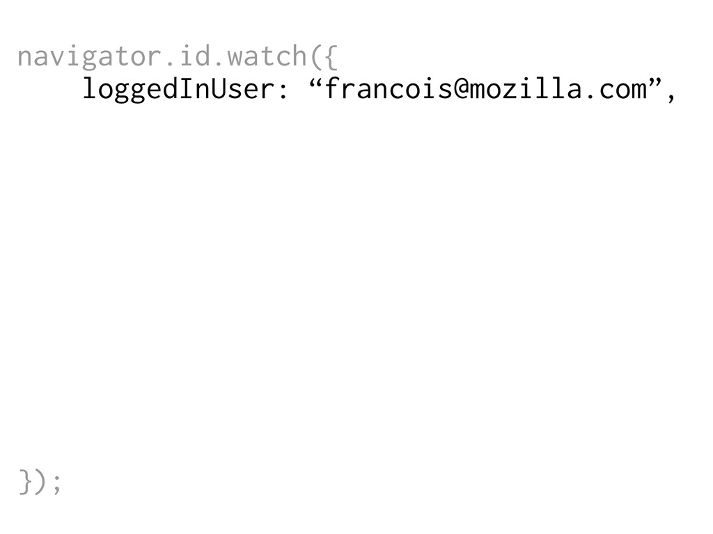 "navigator.id.watch({ loggedInUser: ""francois@mo..."