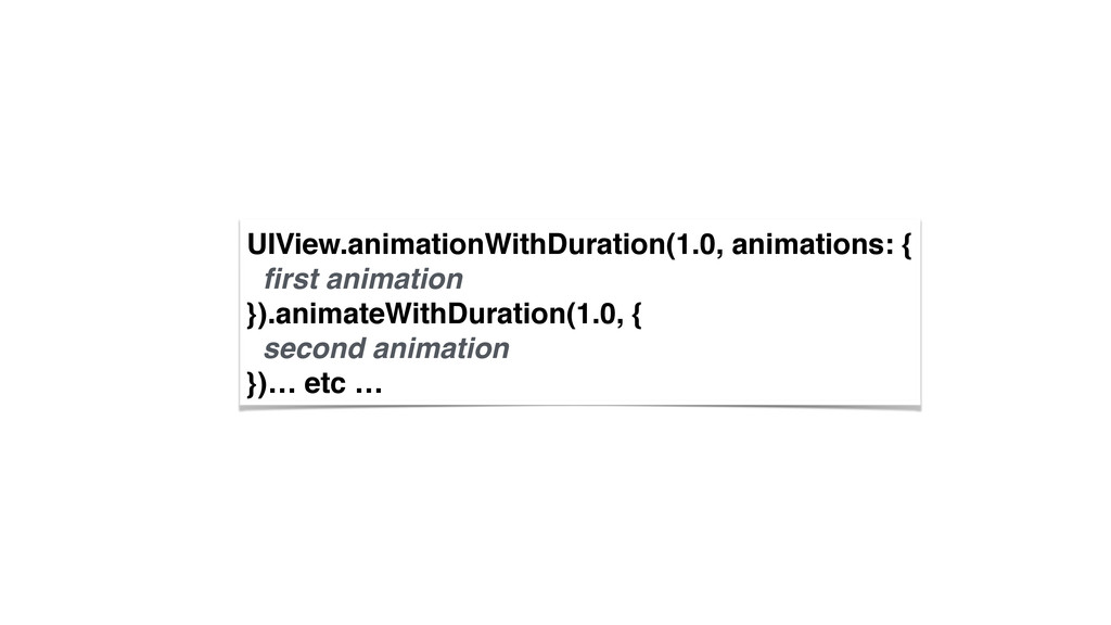 UIView.animationWithDuration(1.0, animations: {...