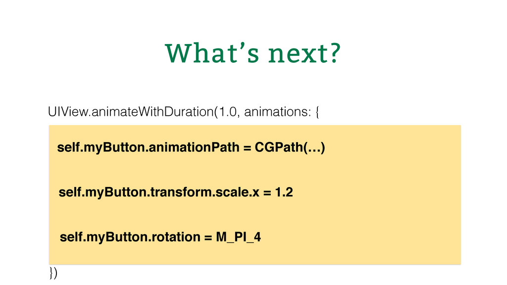 What's next? UIView.animateWithDuration(1.0, an...