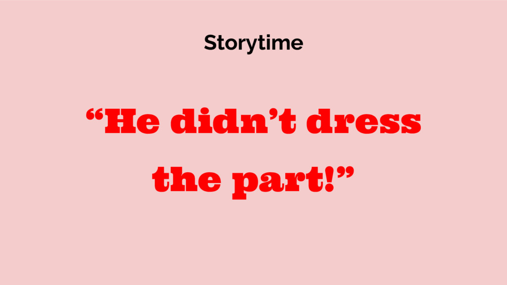 """Storytime """"He didn't dress the part!"""""""