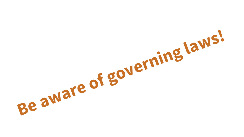 Be aware of governing laws!