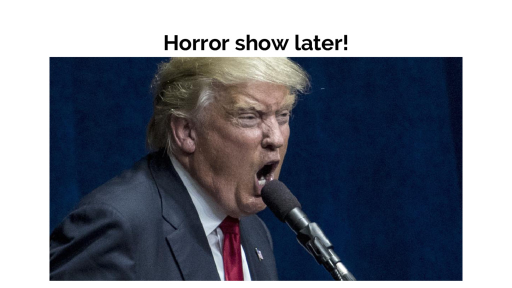 Horror show later!