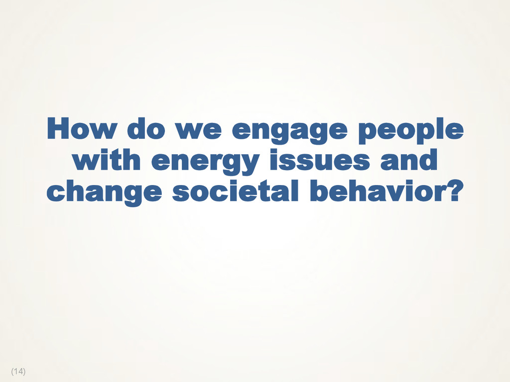 (14) How do we engage people with energy issues...