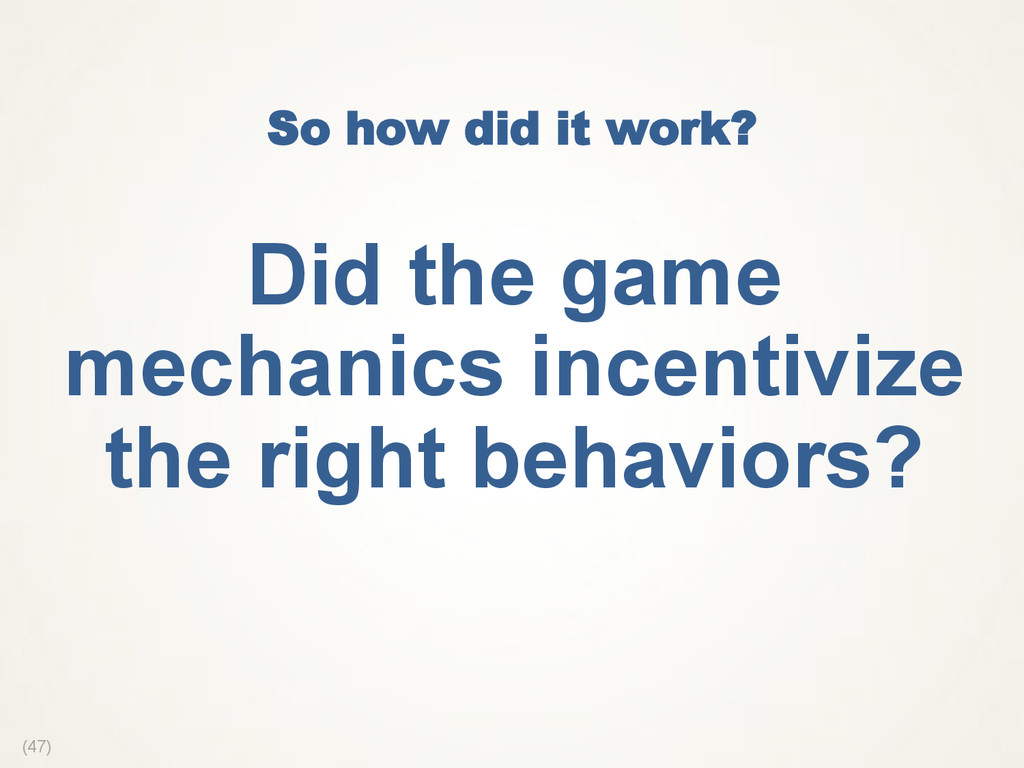 (47) So how did it work? Did the game mechanics...
