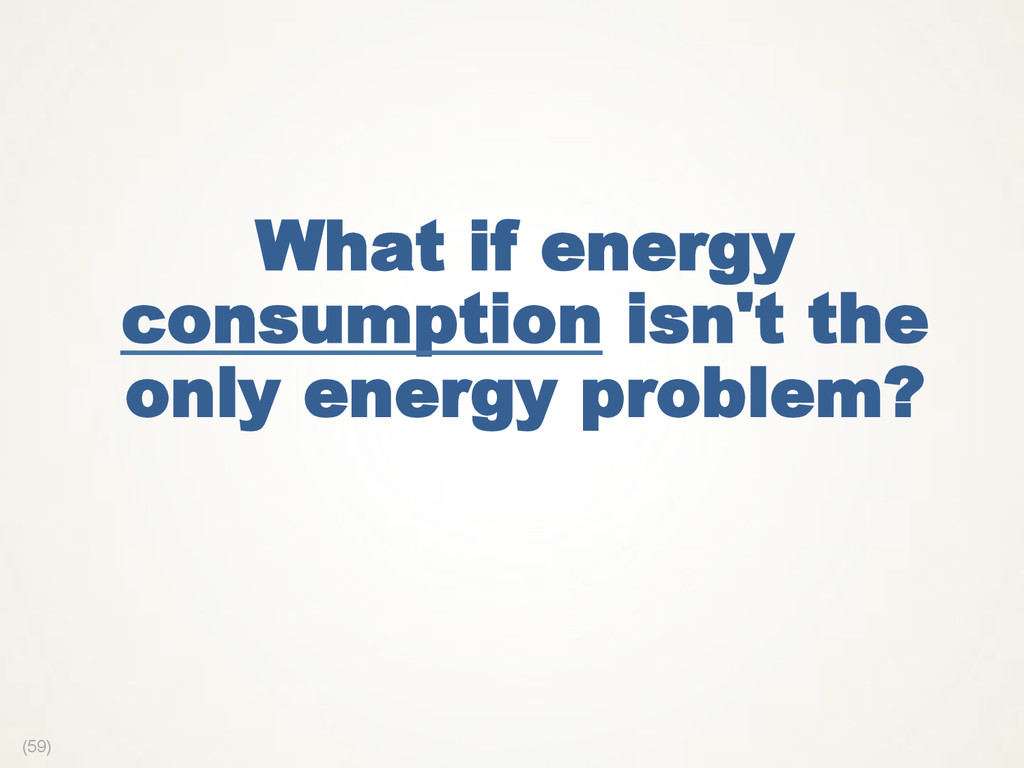 (59) What if energy consumption isn't the only ...