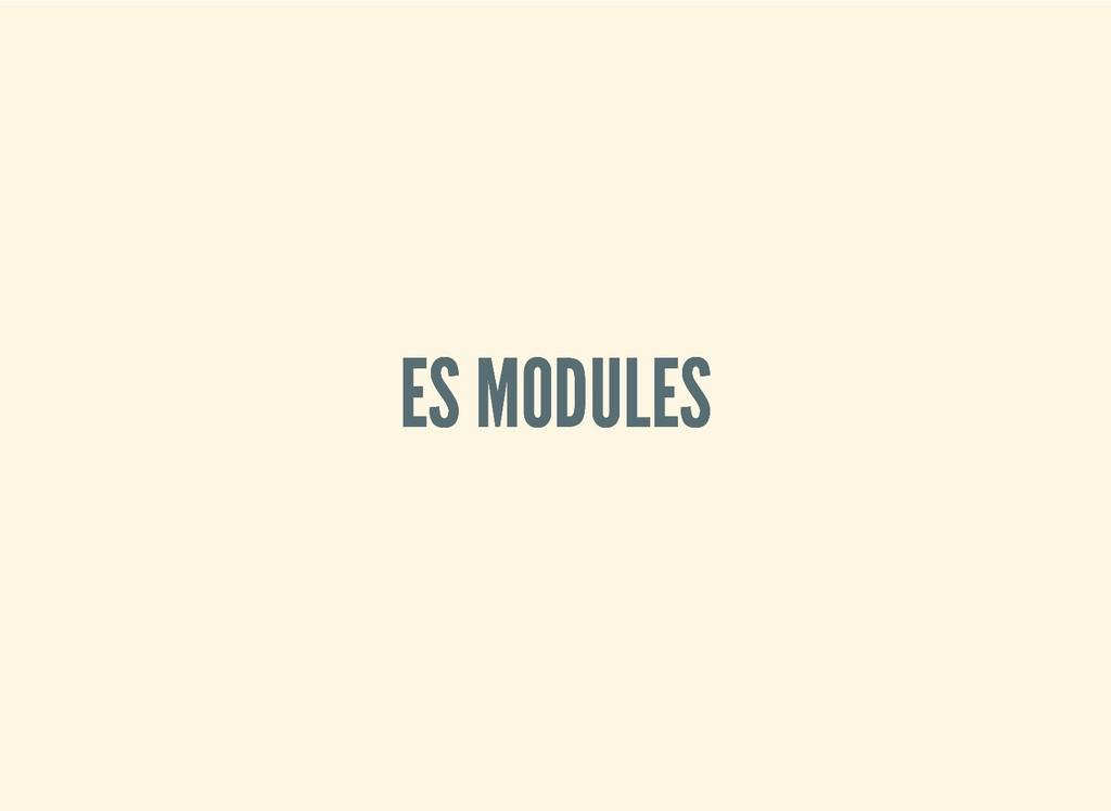 ES MODULES ES MODULES