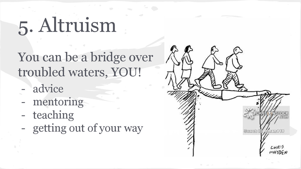 5. Altruism You can be a bridge over troubled w...