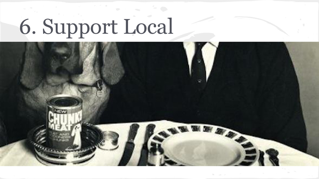 6. Support Local