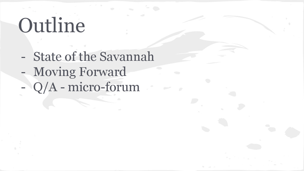 Outline - State of the Savannah - Moving Forwar...