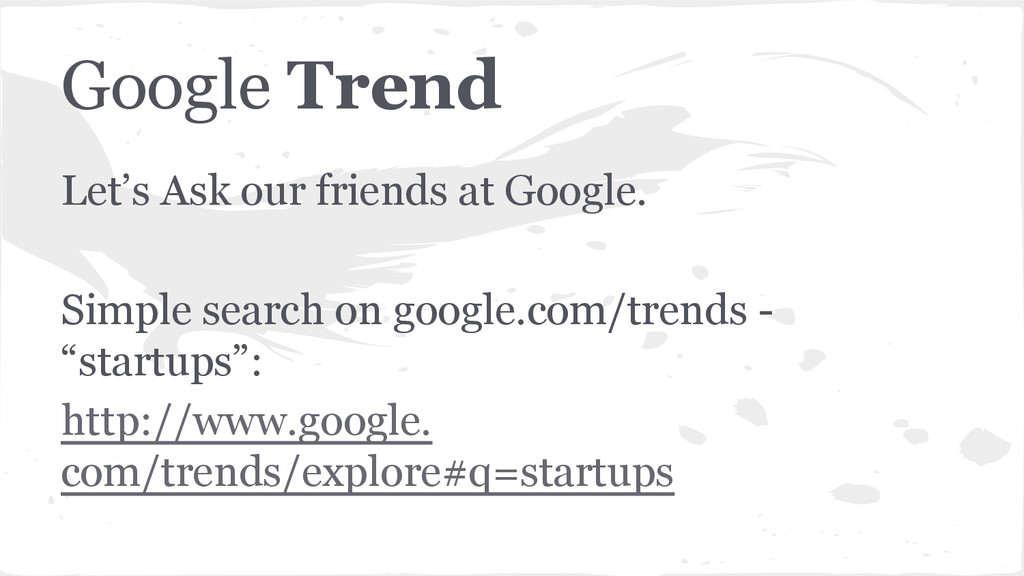 Google Trend Let's Ask our friends at Google. S...