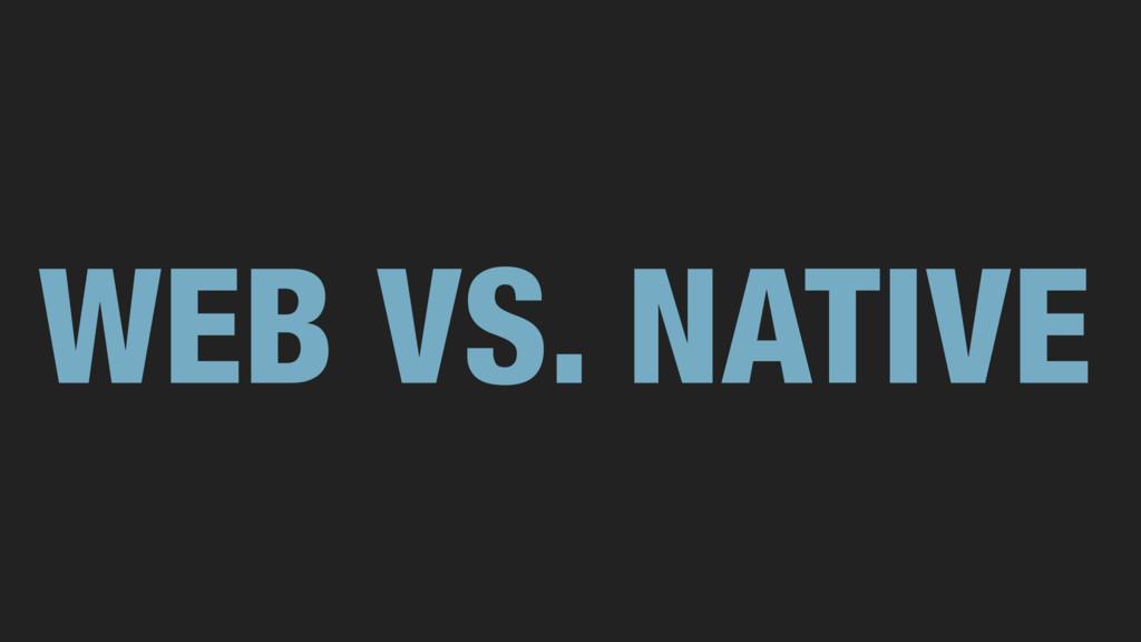 WEB VS. NATIVE