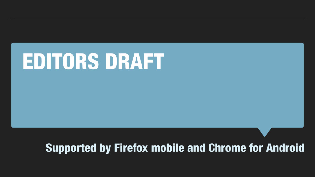 EDITORS DRAFT Supported by Firefox mobile and C...