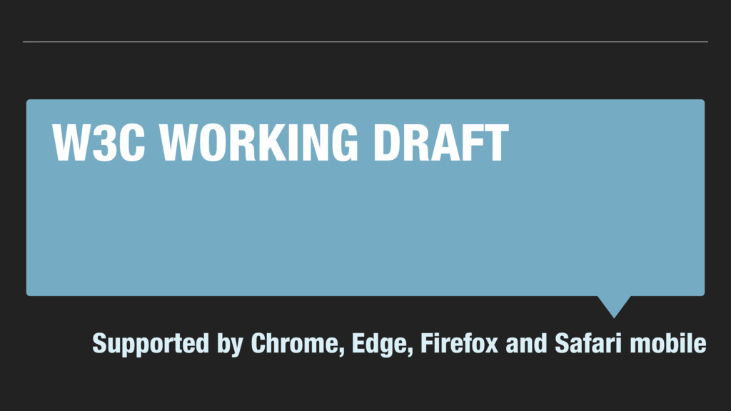 W3C WORKING DRAFT Supported by Chrome, Edge, Fi...