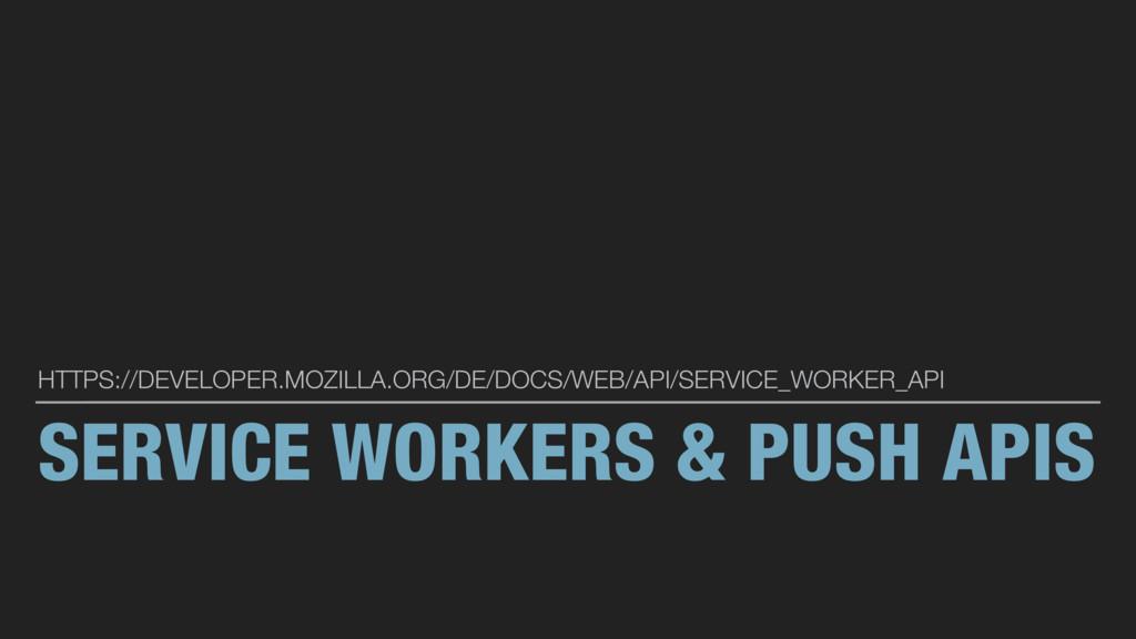SERVICE WORKERS & PUSH APIS HTTPS://DEVELOPER.M...