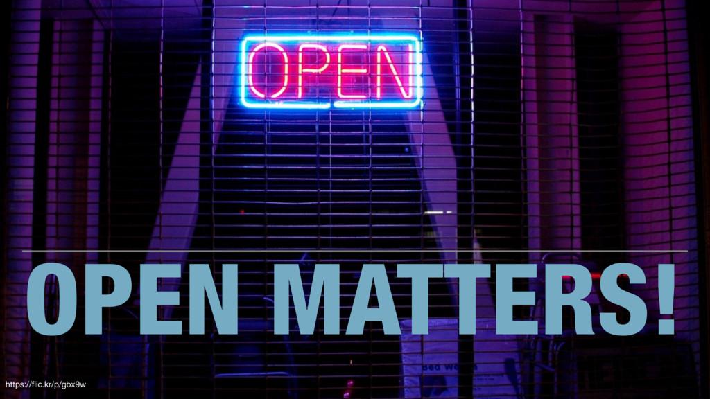 OPEN MATTERS! https://flic.kr/p/gbx9w