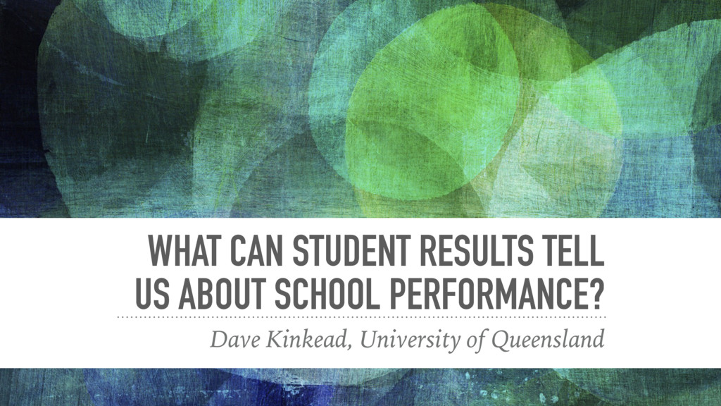 WHAT CAN STUDENT RESULTS TELL US ABOUT SCHOOL P...