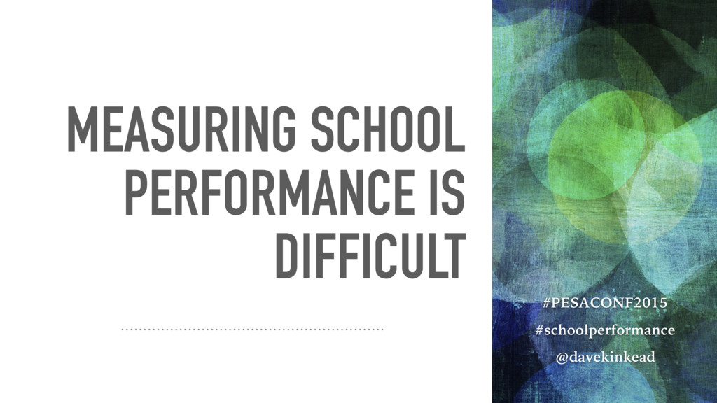 MEASURING SCHOOL PERFORMANCE IS DIFFICULT #PESA...