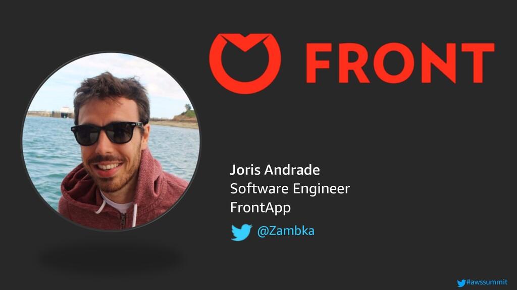 #awssummit Joris Andrade Software Engineer Fron...